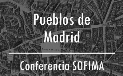 Los pueblos de Madrid – Conferencia SOFIMA 28/02/16